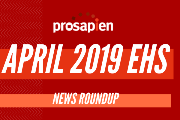 The Pro-Sapien EHS news roundup.