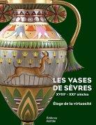 Les vases de sèvres: XVIIIe-XXIe, siècle éloge de la virtuosité