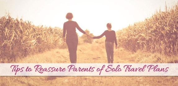5 Responsible Tips To Reassure Parents of Solo Travel Plans
