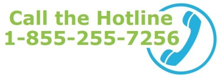 Call the Hotline at 1-855-255-7256