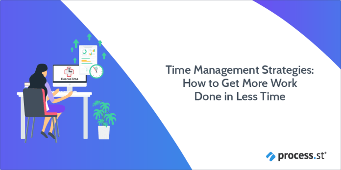 Time Management Strategies How to Get More Work Done in Less Time