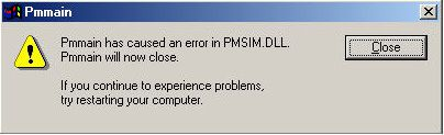 Pmmain, Pmmain has caused an error in PMSIM.DLL Pmmain will now close.