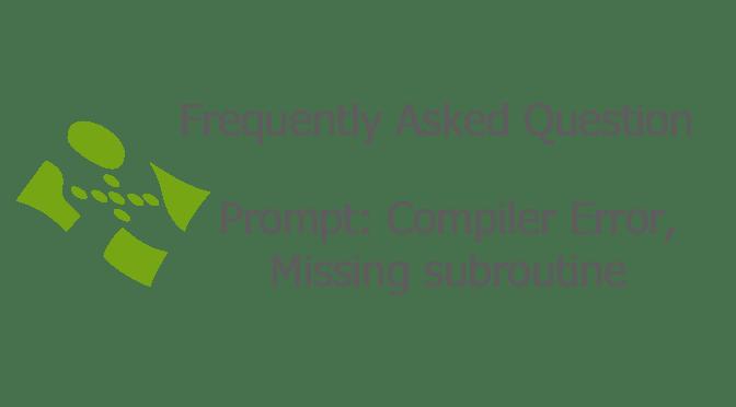 Prompt: Compiler Error, Missing subroutine