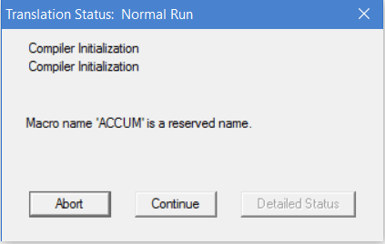 Translation Status: Normal Run, Compiler Initialization Compiler Initialization Macro name 'ACCUM' is a reserved name.