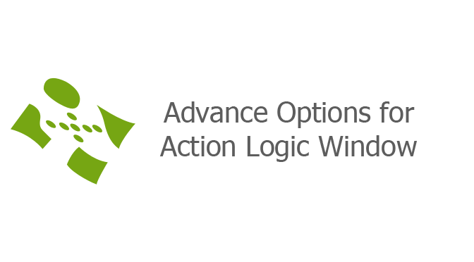 Advance Options for Action Logic Window