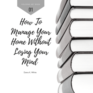 How To Manage Your Home Without Losing Your Mind [Boek Review] Een opgeruimd huis?