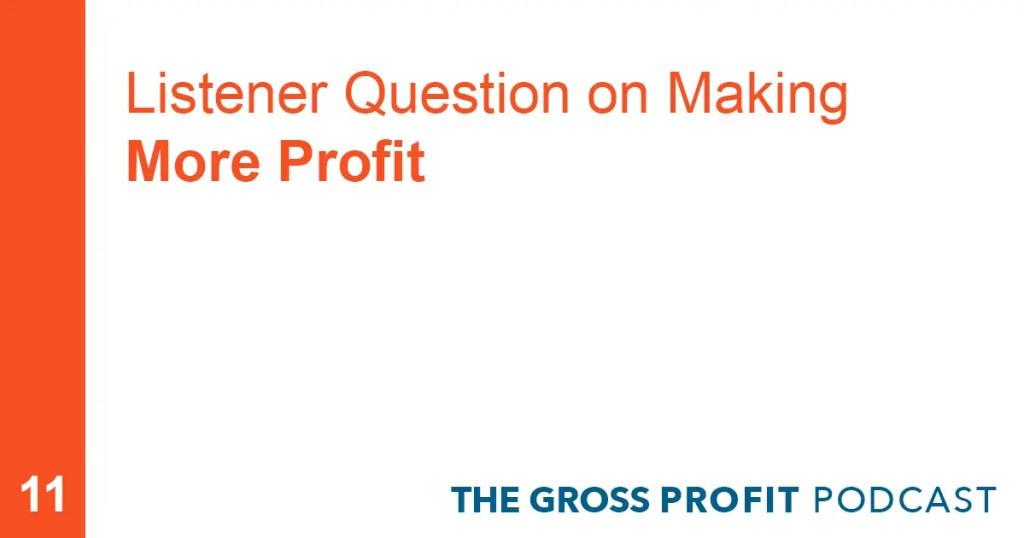 Listener Question on Making More Profit