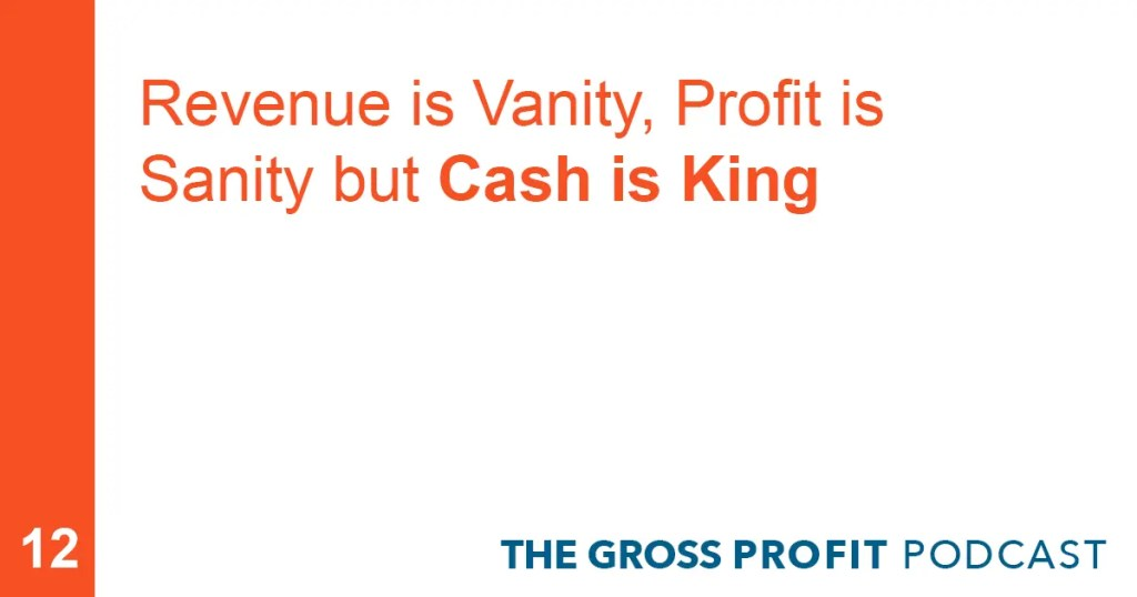 Revenue is Vanity, Profit is Sanity but Cash is King