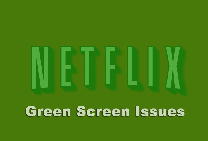 Netflix Green Screen Issues Reported Product Reviews Net