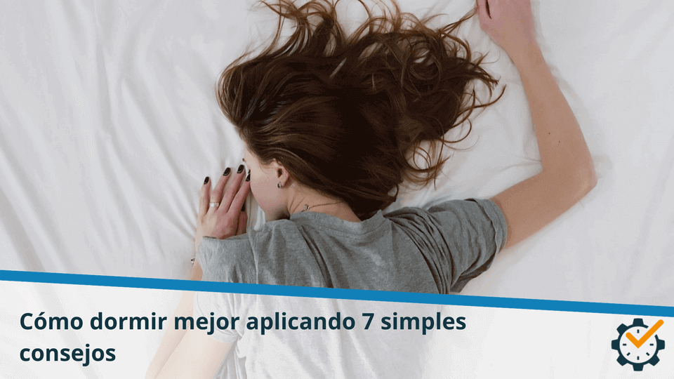 Cómo dormir mejor aplicando 7 simples consejos
