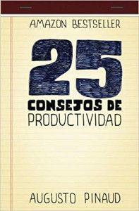 25 consejos de productividad - Augusto Pinaud