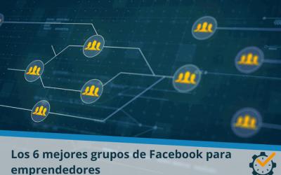 Los 6 mejores grupos de Facebook para emprendedores