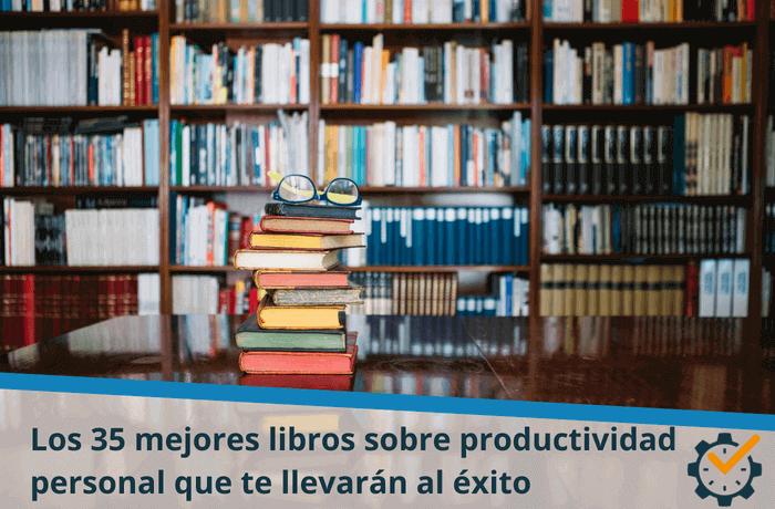 Los 35 Mejores Libros Sobre Productividad Personal Que Te