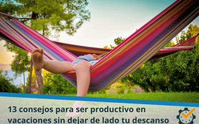 13 consejos para ser productivo en vacaciones sin dejar de lado tu descanso