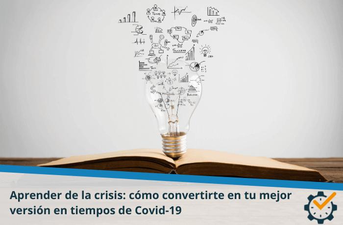 Aprender de la crisis: cómo convertirte en tu mejor versión en tiempos de Covid-19