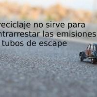 El reciclaje no sirve para contrarrestar las emisiones de los tubos de escape