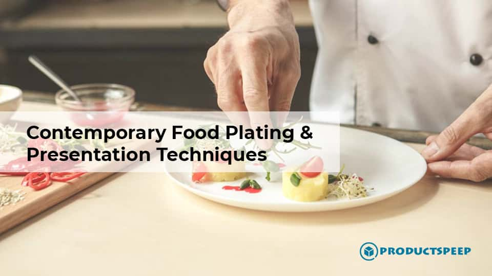 Contemporary Food Plating and Presentation Techniques