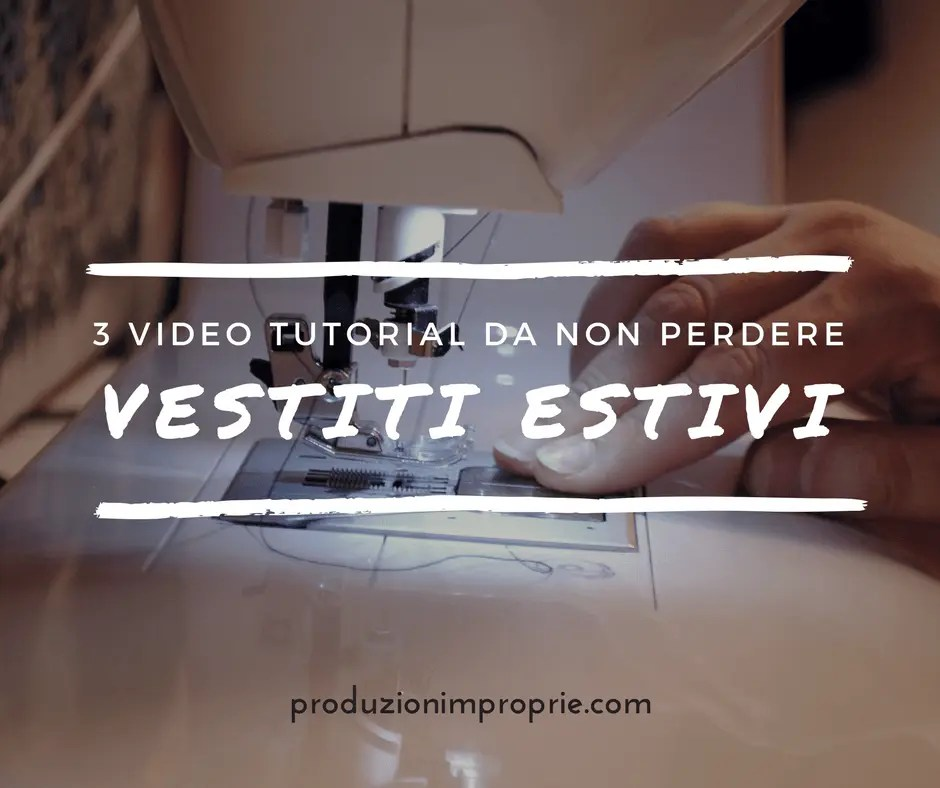 Vestiti estivi - 3 videotutorial da non perdere