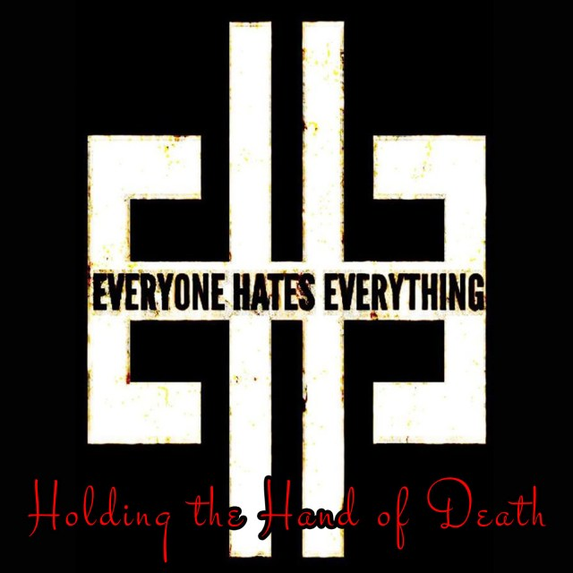 "Everyone Hates Everything ""Holding The Hand Of Death"" December 13th 2019"