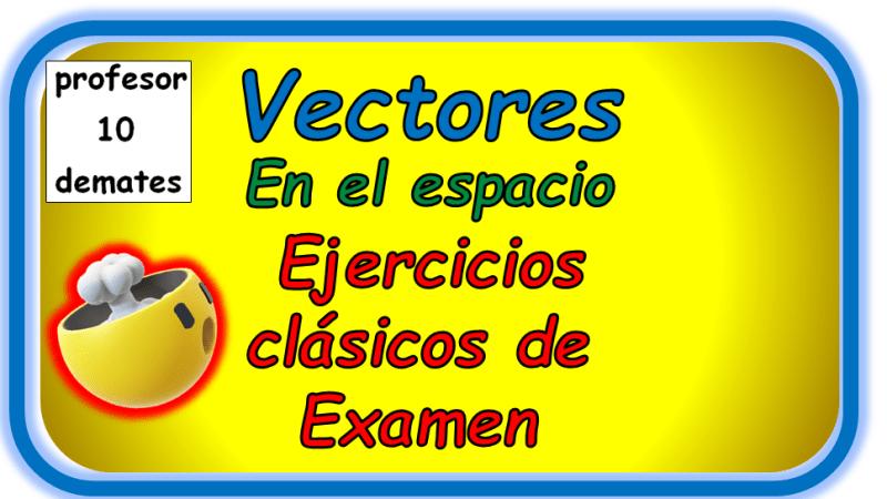 vectores en el espacio ejercicios resueltos 2 bachillerato selectividad