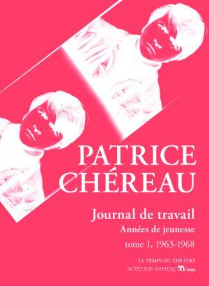 Patrice Chéreau, Journal de travail. Années de jeunesse. Tome 1, 1963-1968