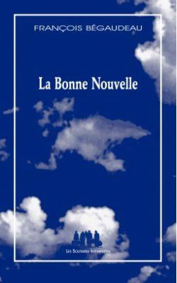 François Bégaudeau, La Bonne Nouvelle, Les Solitaires Intempestifs