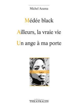 Michel Azama, Médée black, éditions Théâtrales