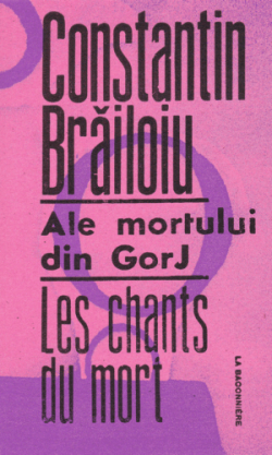 Les chants du mort, recueillis par Constantin Brailoiu, La Baconnière, Genève