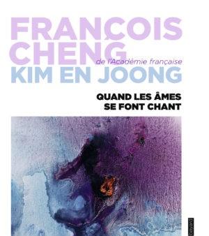 François Cheng et Kim En Joong, Quand les âmes se font chant, Bayard