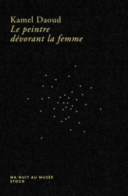couverture Kamel Daoud, Le peintre dévorant la femme, Stock, coll. ''Ma nuit au musée''