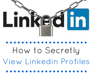 how to secretly view Linkedin profiles