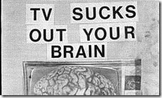 TV Sucks Out Your Brain