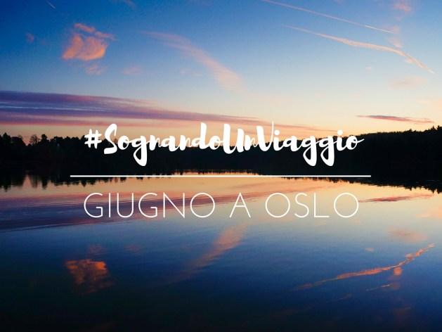 #SognandoUnViaggio: giugno a Oslo