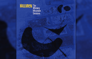 Hillmen - The Whiskey Mountain Sessions
