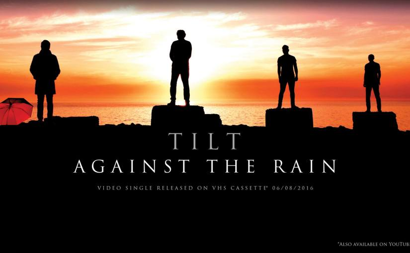 TILT release video for Against The Rain – article by Progradar