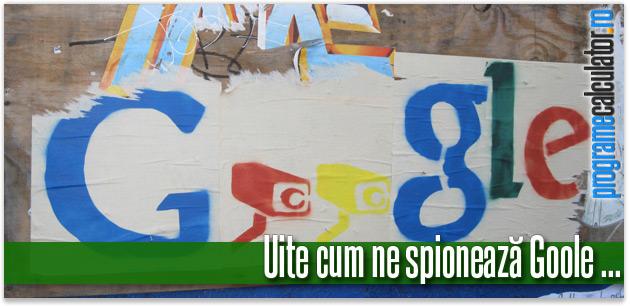cum ne spioneaza Google