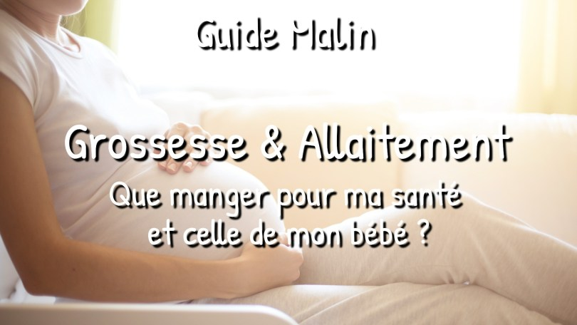 Grossesse et Allaitement : guide : que manger pour ma santé et celle de mon bébé ?