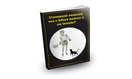 Ebook Tennis Gratuit : Comment vaincre ses bêtes noires au tennis ?