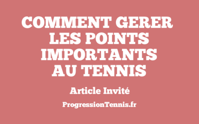 Comment gérer les points importants au tennis ?