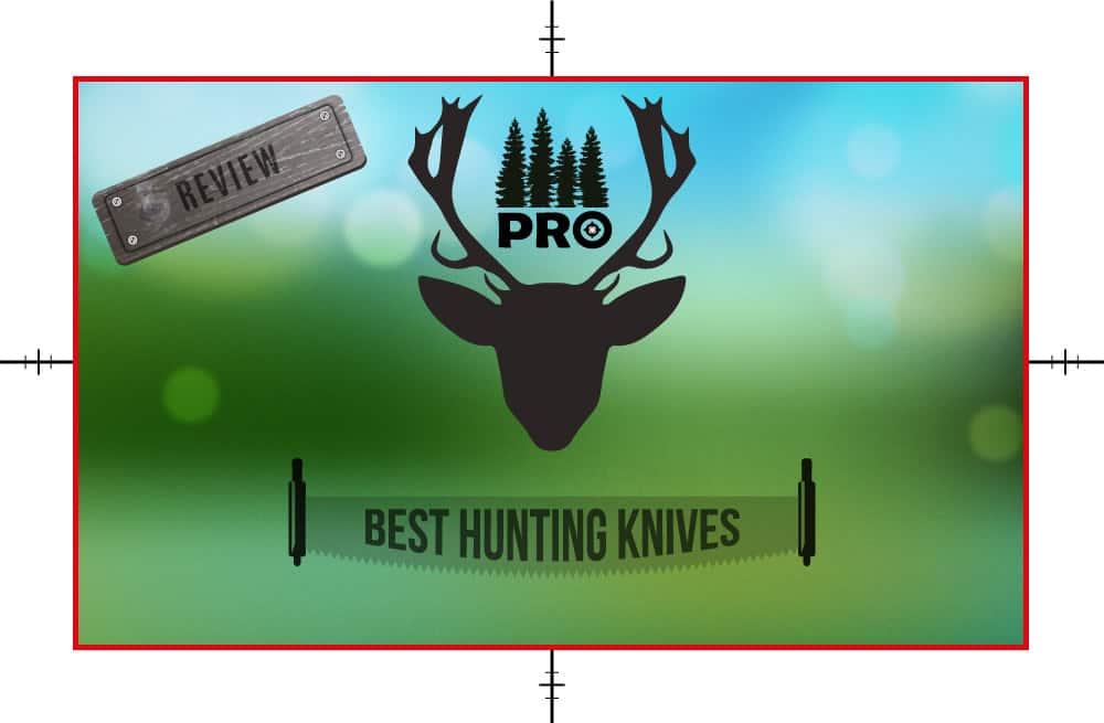 Best Hunting Knife Reviews - proHuntingHacks