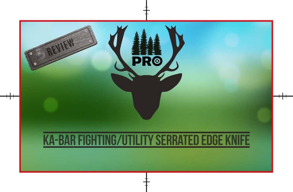 KA-BAR Fighting Utility Serrated Edge Knife Review - proHuntingHacks