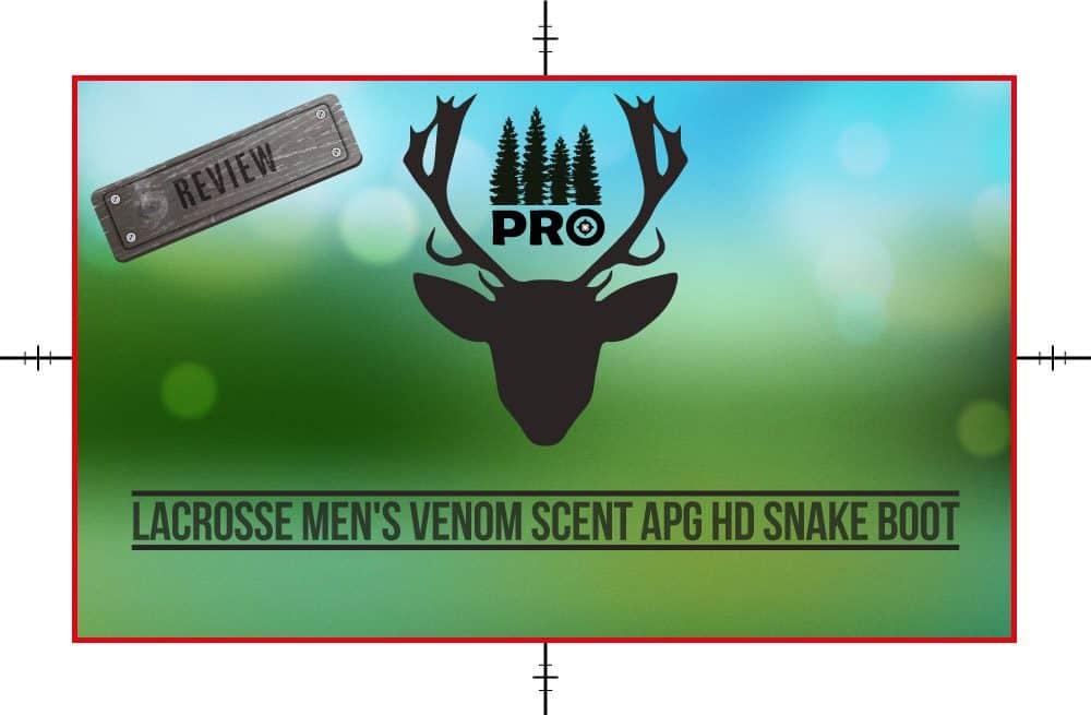 LaCrosse Men's Venom Scent APG HD Snake Boot Review - proHuntingHacks