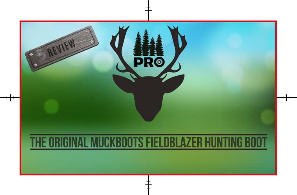 The Original MuckBoots Adult FieldBlazer Hunting Boot Review - proHuntingHacks