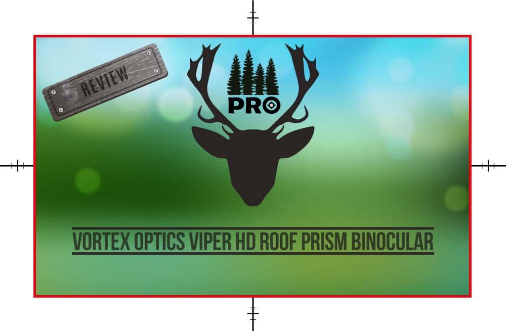 Vortex Optics Viper HD Roof Prism Binocular Review - proHuntingHacks