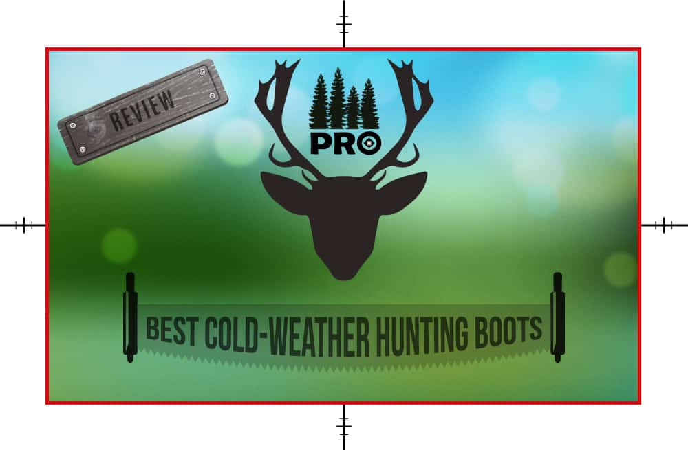 Best Cold Weather Hunting Boots Reviews - proHuntingHacks