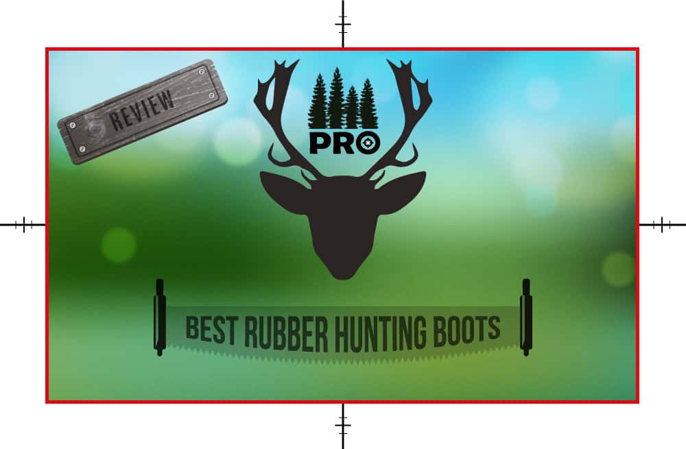 Best Rubber Hunting Boots Reviews - proHuntingHacks