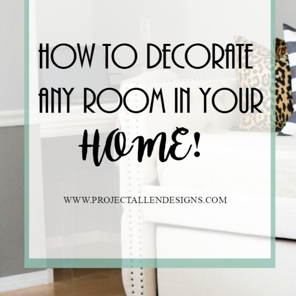 How To Decorate Any Room In Your Home!