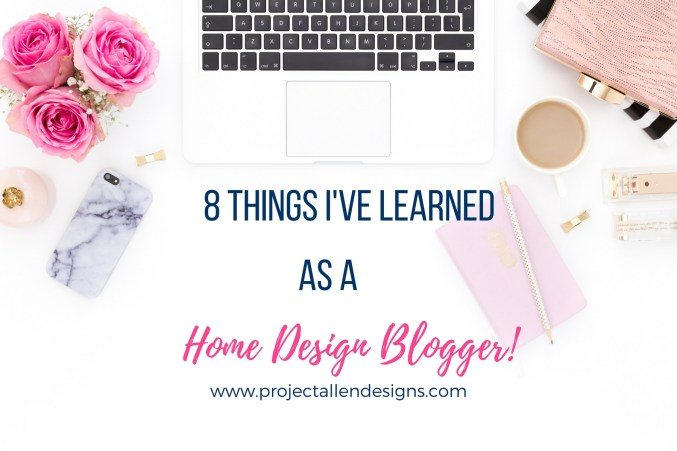 Curious about blogging? Find out the 8 things I've learned as a home design blogger and take a peek into what it is like to blog.