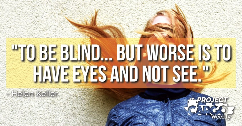 To be blind...but worse is to have eyes and not see.