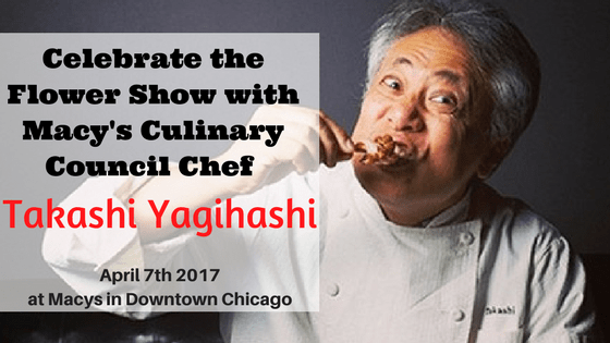 Celebrate the  Flower Show with Macy's Culinary Council Chef, Takashi Yagihashi!